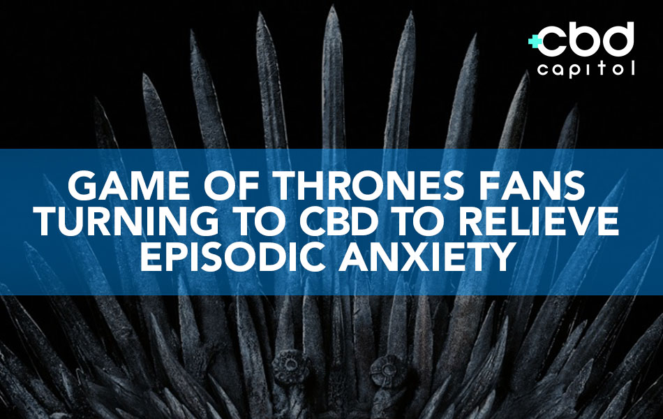 CBD Now |Game Of Thrones Fans Seek CBD To Slay Episode Induced Anxiety