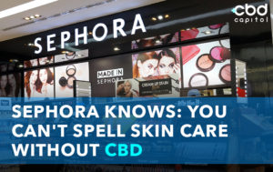 CBD Now |Sephora Knows: You Can't Spell Skin Care Without CBD