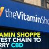 CBD Now | Vitamin Shoppe Latest Chain To Carry CBD