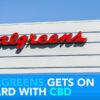 CBD Now | Walgreens Gets On Board With CBD