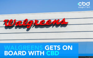 CBD Now | Walgreens Gets On Board With CBD